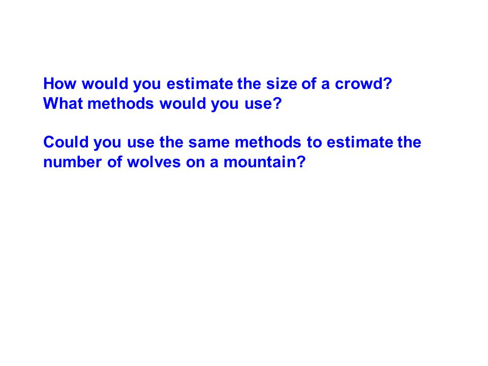 How would you estimate the size of a crowd.What methods would you use.