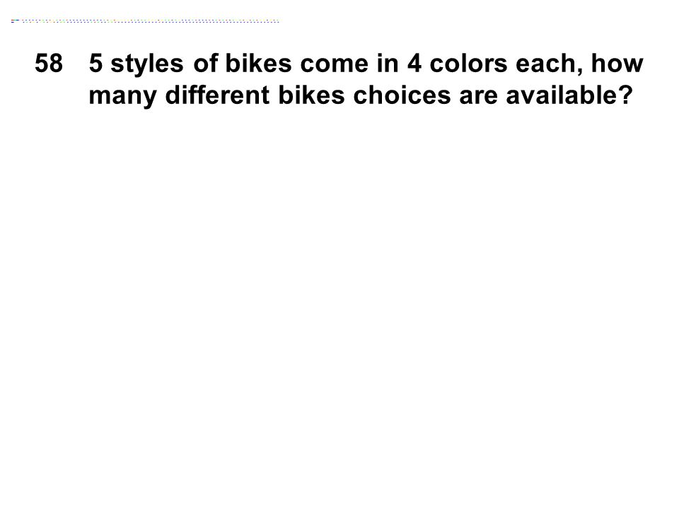 585 styles of bikes come in 4 colors each, how many different bikes choices are available