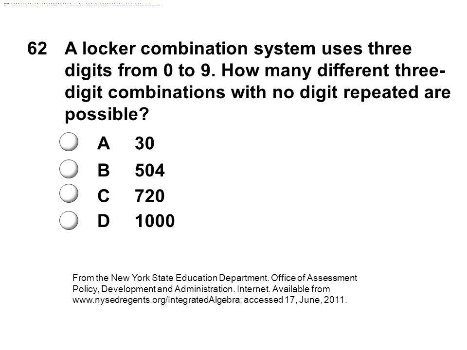 62A locker combination system uses three digits from 0 to 9. How many different three- digit combinations with no digit repeated are possible? A30 B50