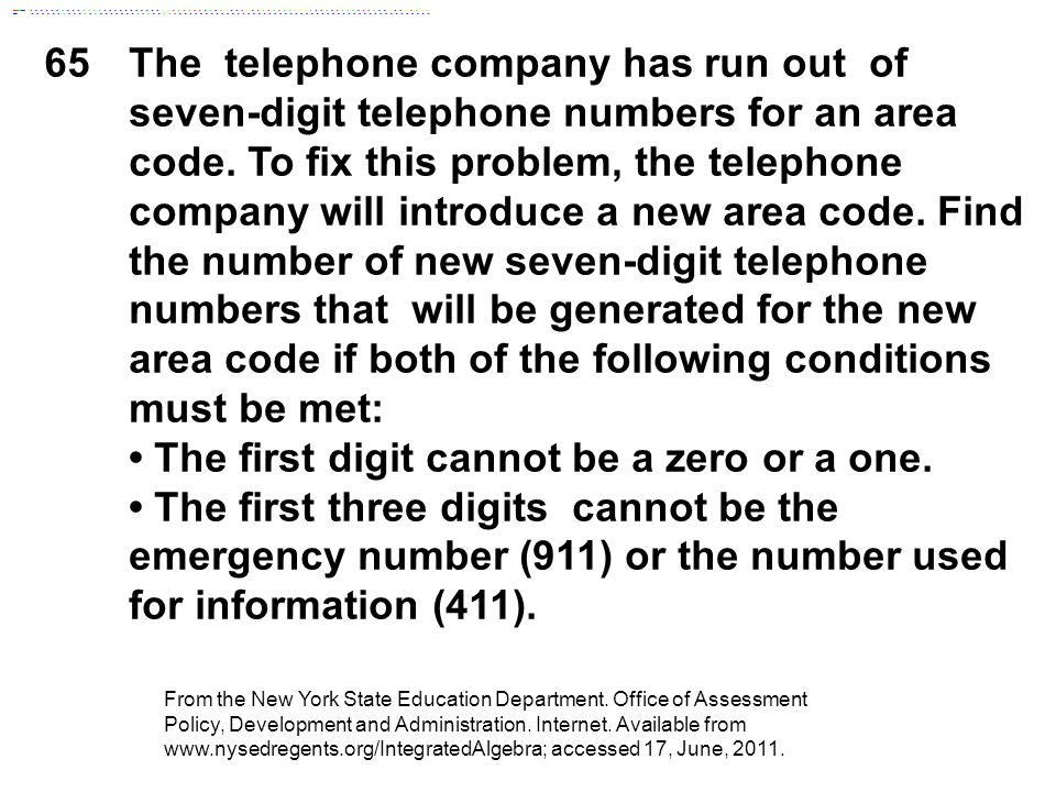 65The telephone company has run out of seven-digit telephone numbers for an area code. To fix this problem, the telephone company will introduce a new