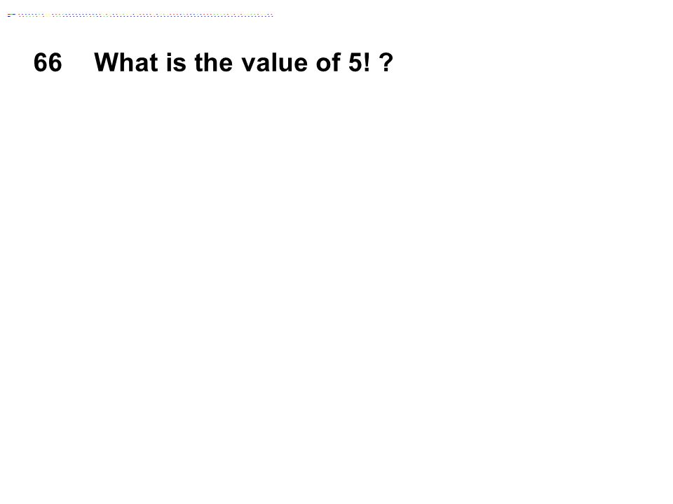 66 What is the value of 5!