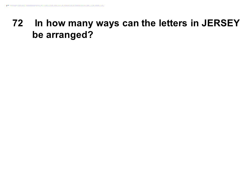 72 In how many ways can the letters in JERSEY be arranged