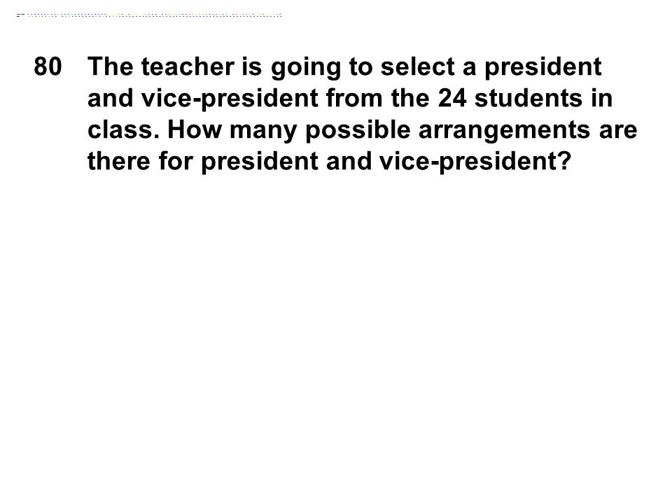 80The teacher is going to select a president and vice-president from the 24 students in class. How many possible arrangements are there for president