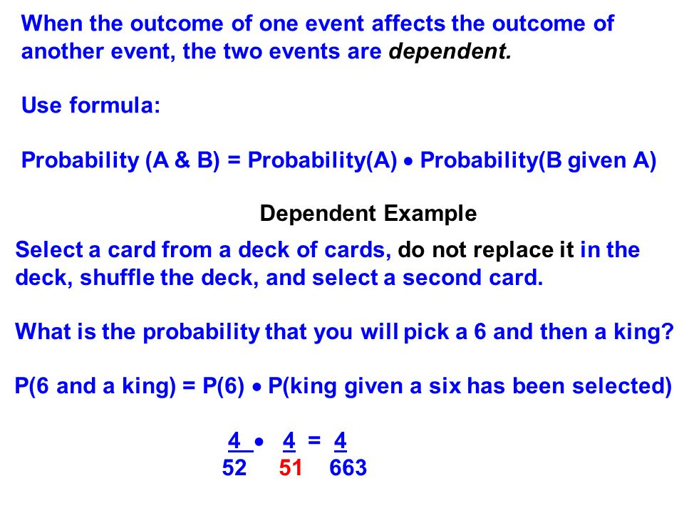 When the outcome of one event affects the outcome of another event, the two events are dependent.
