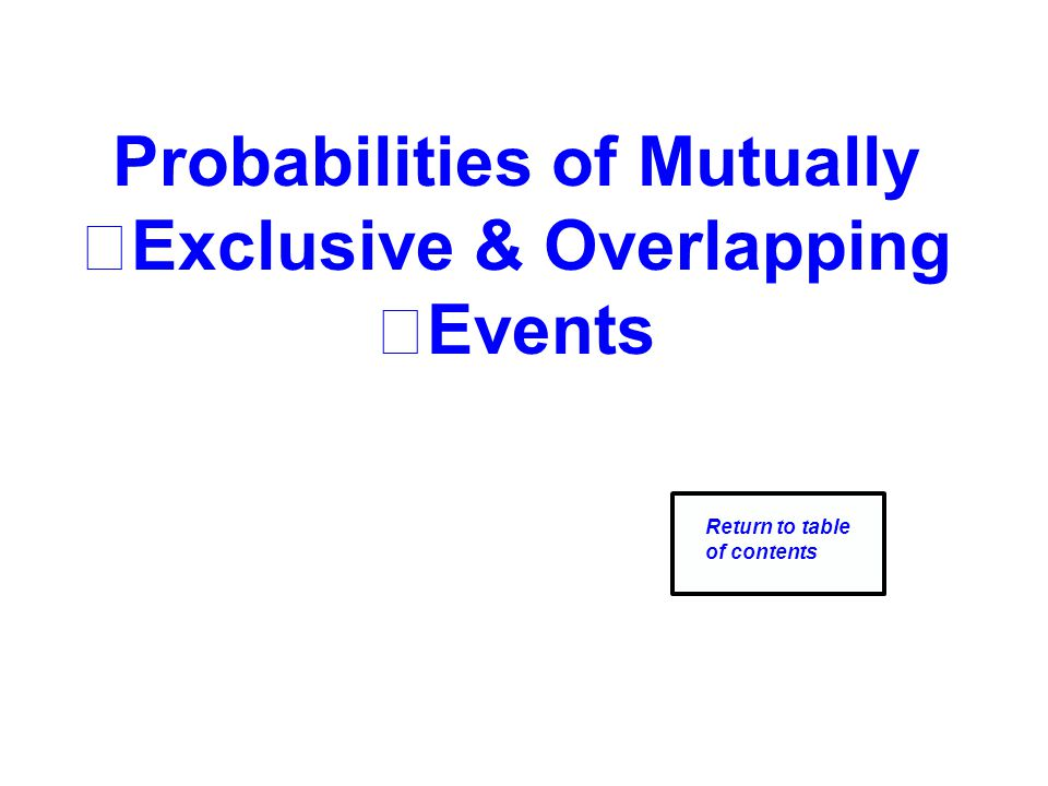 Probabilities of Mutually Exclusive & Overlapping Events Return to table of contents
