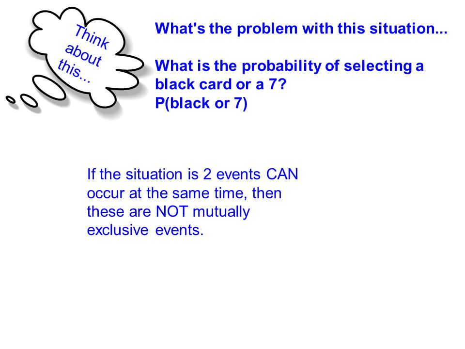 If the situation is 2 events CAN occur at the same time, then these are NOT mutually exclusive events. Think about this... What's the problem with thi