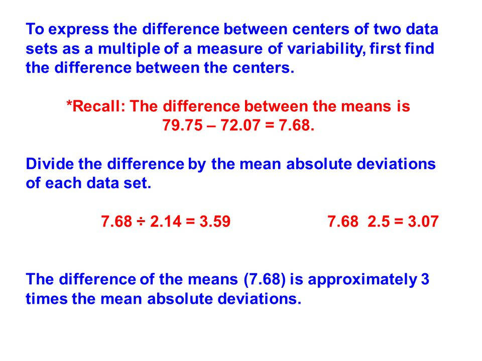 To express the difference between centers of two data sets as a multiple of a measure of variability, first find the difference between the centers.