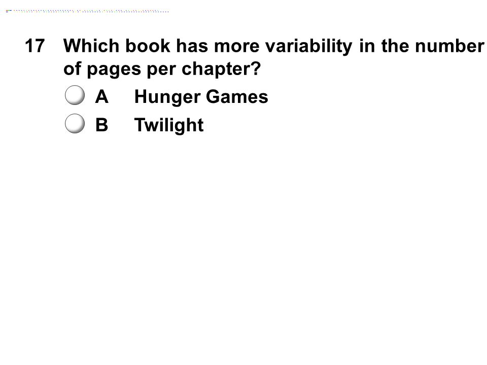 17Which book has more variability in the number of pages per chapter? AHunger Games BTwilight