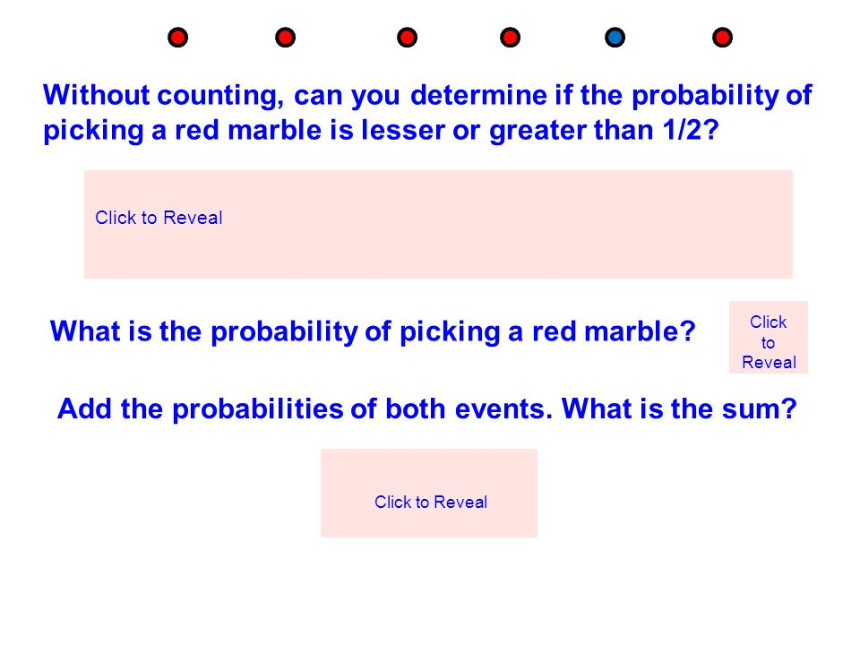 Without counting, can you determine if the probability of picking a red marble is lesser or greater than 1/2? It is very likely you will pick a red ma