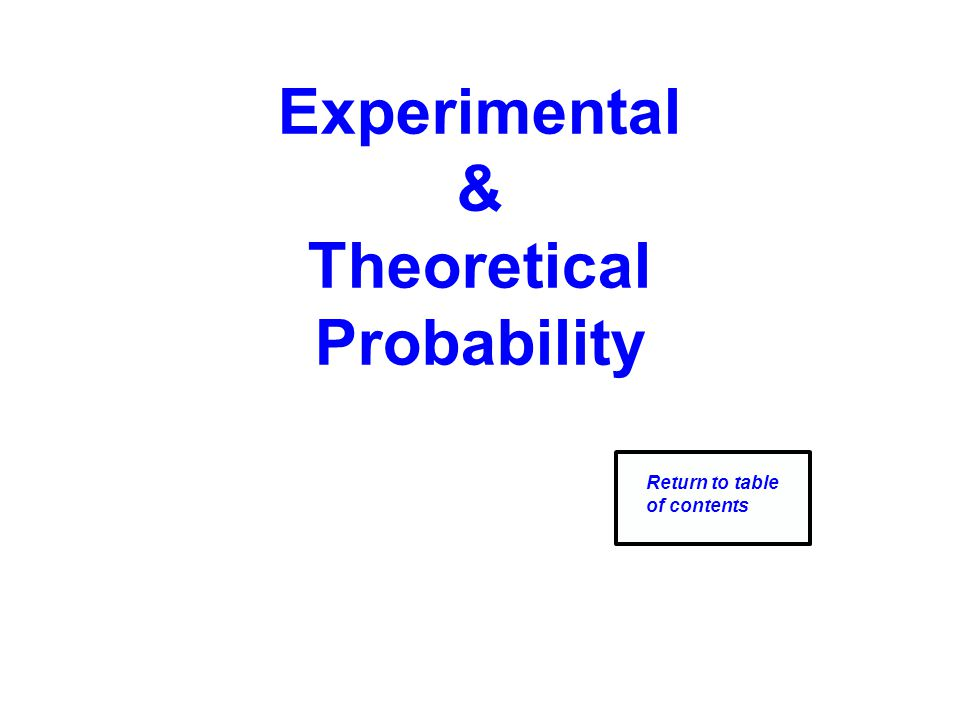 Experimental & Theoretical Probability Return to table of contents