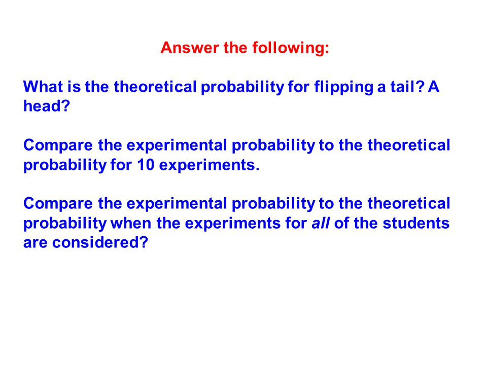 Answer the following: What is the theoretical probability for flipping a tail.
