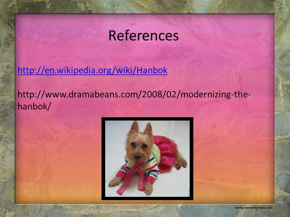 References http://en.wikipedia.org/wiki/Hanbok http://www.dramabeans.com/2008/02/modernizing-the- hanbok/ http://en.wikipedia.org/wiki/Hanbok