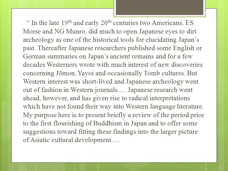 """ In the late 19 th and early 20 th centuries two Americans, ES Morse and NG Munro, did much to open Japanese eyes to dirt archeology as one of the hi"