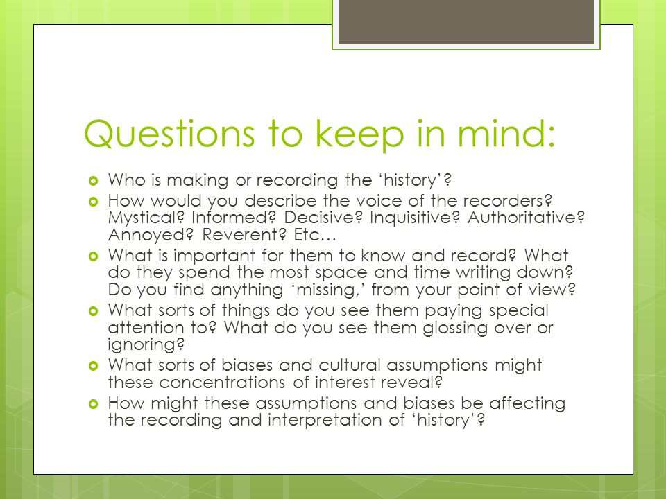 Questions to keep in mind:  Who is making or recording the 'history'?  How would you describe the voice of the recorders? Mystical? Informed? Decisi