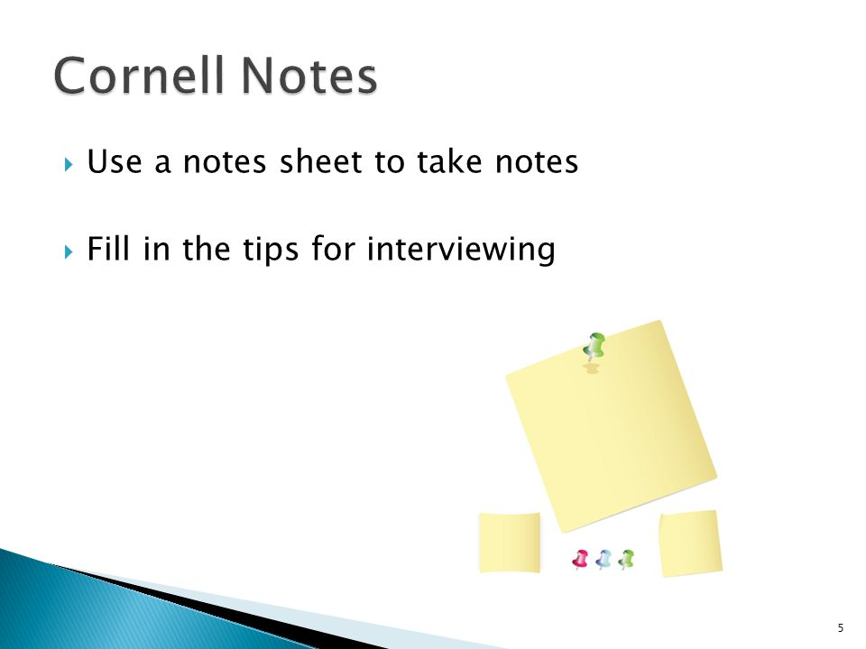  Use a notes sheet to take notes  Fill in the tips for interviewing 5