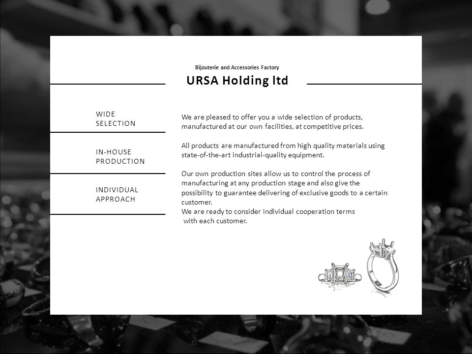 Bijouterie and Accessories Factory URSA Holding ltd WIDE SELECTION IN-HOUSE PRODUCTION INDIVIDUAL APPROACH We are pleased to offer you a wide selectio