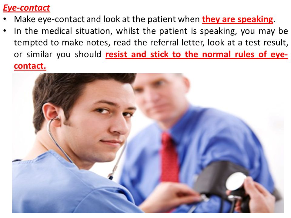 Eye-contact Make eye-contact and look at the patient when they are speaking.