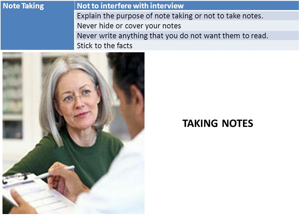 Note TakingNot to interfere with interview Explain the purpose of note taking or not to take notes.