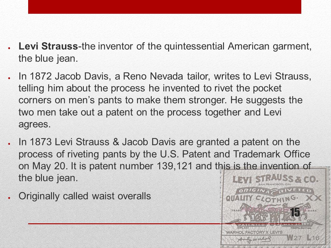 15 ● Levi Strauss-the inventor of the quintessential American garment, the blue jean.
