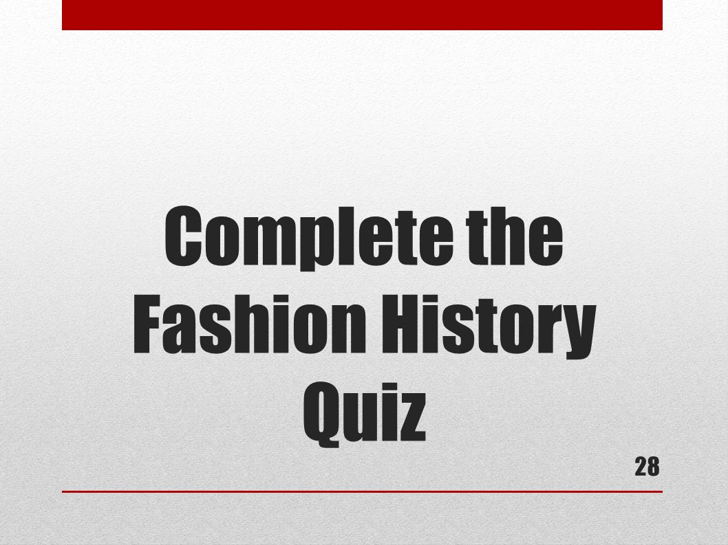 Complete the Fashion History Quiz 28