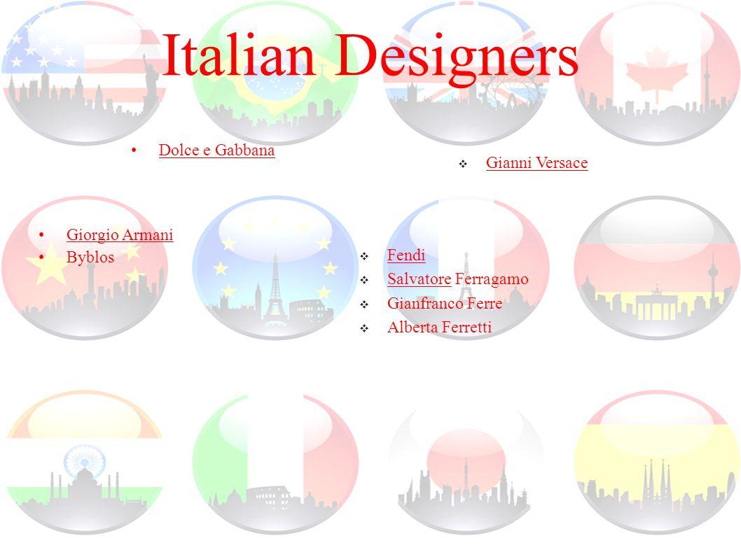 Italian Designers Giorgio Armani Byblos Dolce e Gabbana  Fendi  Salvatore Ferragamo  Gianfranco Ferre  Alberta Ferretti  Gianni Versace