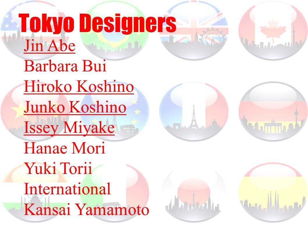 Jin Abe Barbara Bui Hiroko Koshino Junko Koshino Issey Miyake Hanae Mori Yuki Torii International Kansai Yamamoto Tokyo Designers
