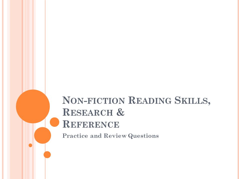 N ON - FICTION R EADING S KILLS, R ESEARCH & R EFERENCE Practice and Review Questions