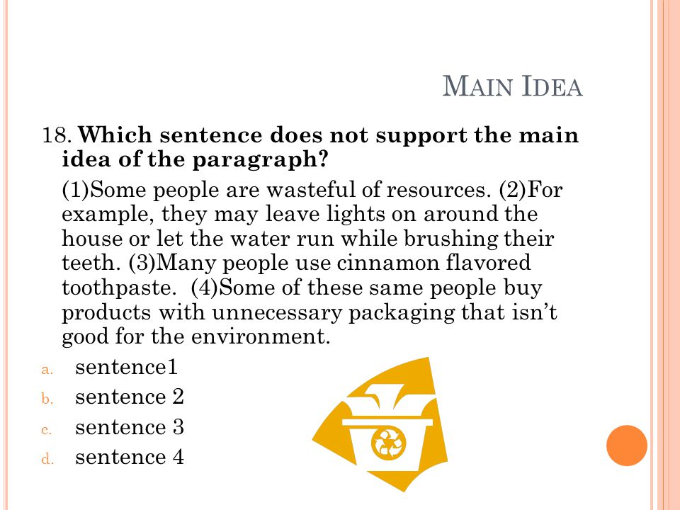 M AIN I DEA 18. Which sentence does not support the main idea of the paragraph.