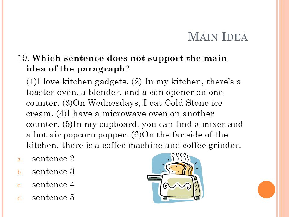 M AIN I DEA 19. Which sentence does not support the main idea of the paragraph .