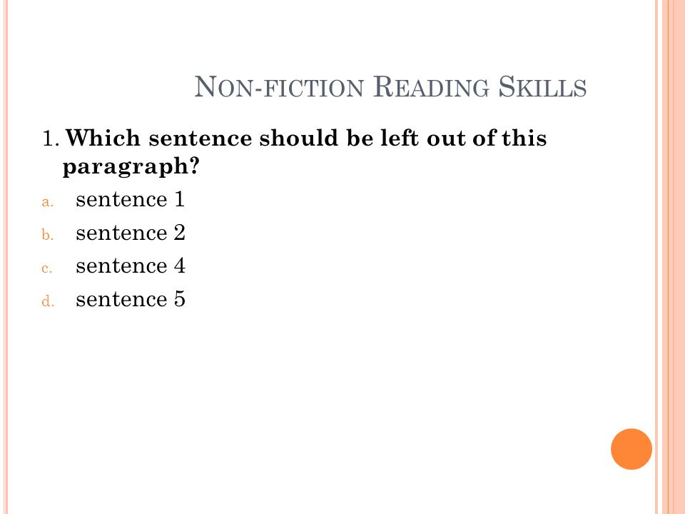 N ON - FICTION R EADING S KILLS 1. Which sentence should be left out of this paragraph.
