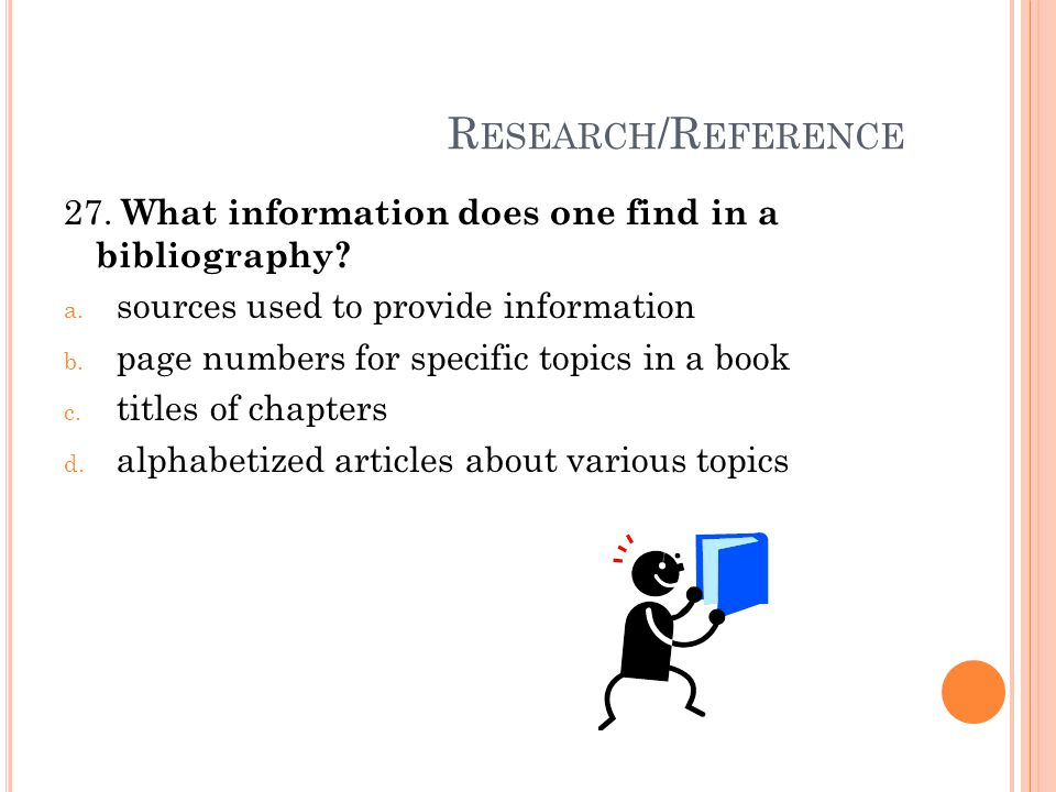 R ESEARCH /R EFERENCE 27. What information does one find in a bibliography.