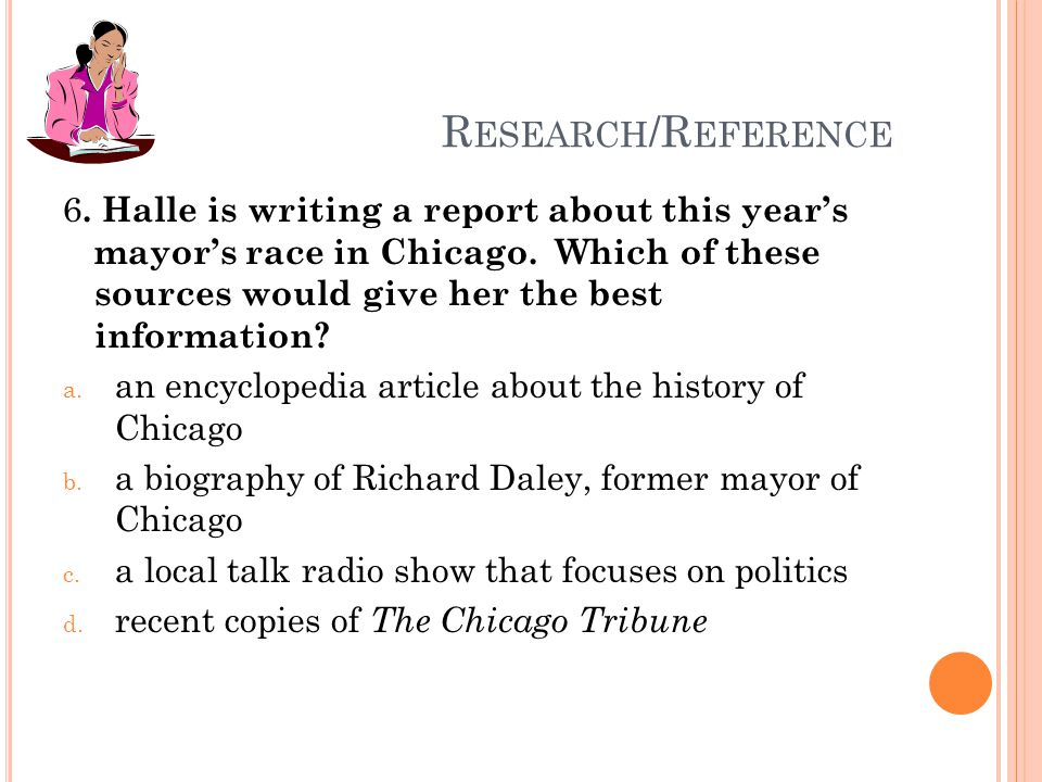 R ESEARCH /R EFERENCE 6. Halle is writing a report about this year's mayor's race in Chicago.