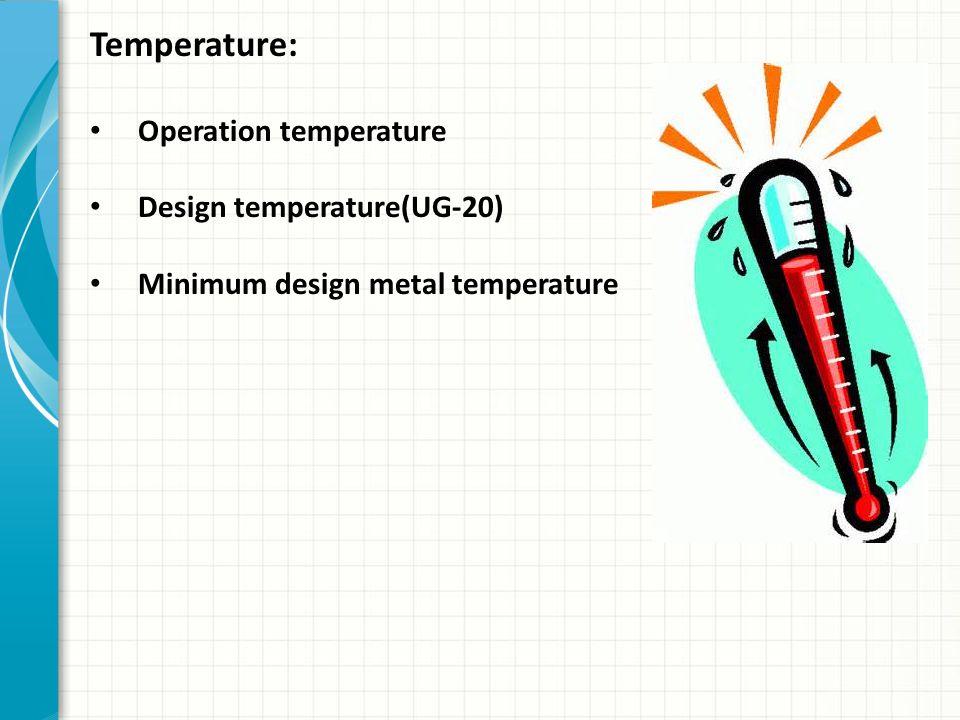 Temperature: Operation temperature Design temperature(UG-20) Minimum design metal temperature