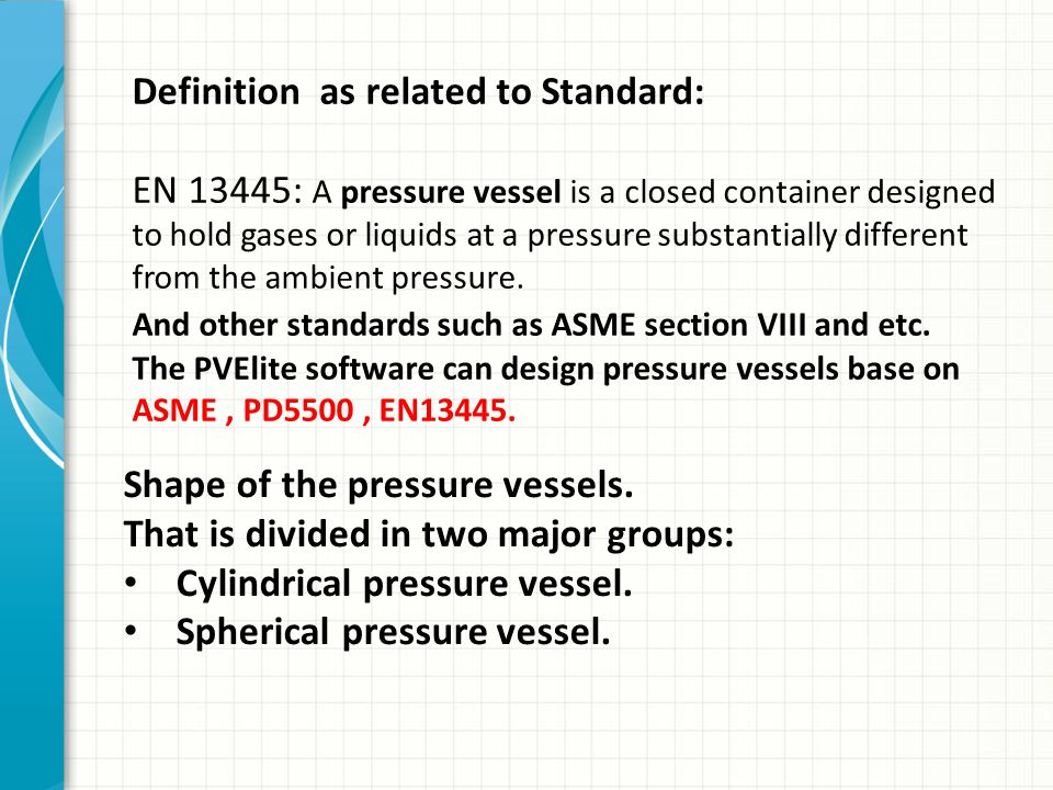 Definition as related to Standard: EN 13445: A pressure vessel is a closed container designed to hold gases or liquids at a pressure substantially dif