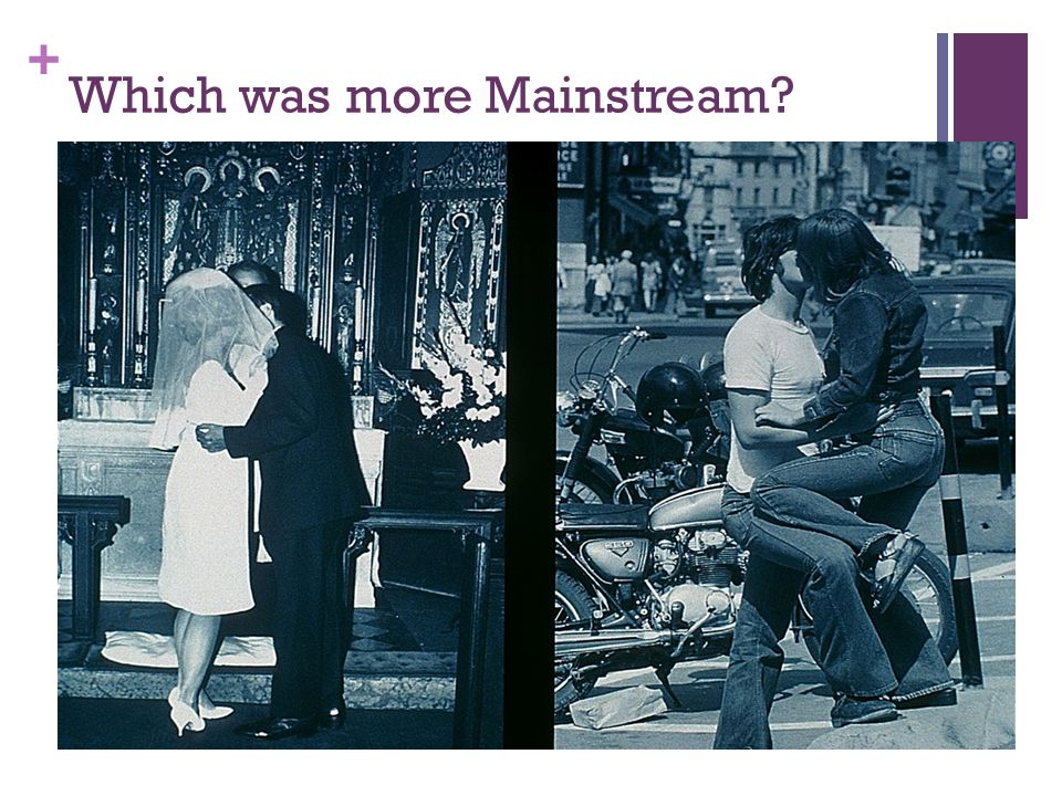 + Which was more Mainstream?