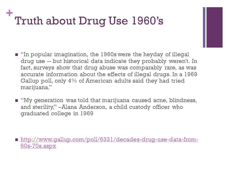"+ Truth about Drug Use 1960's ""In popular imagination, the 1960s were the heyday of illegal drug use -- but historical data indicate they probably wer"