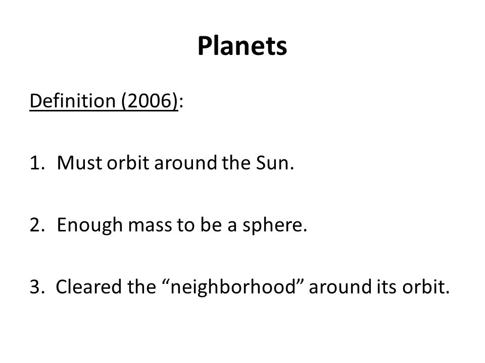 Planets Definition (2006): 1.Must orbit around the Sun.