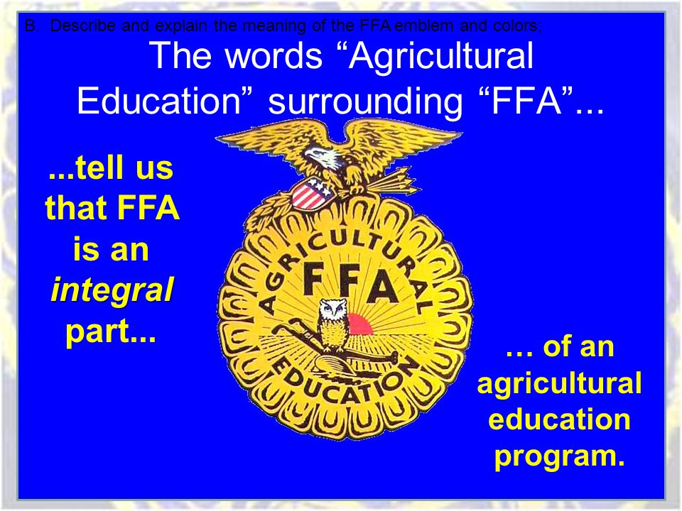"The words ""Agricultural Education"" surrounding ""FFA""... integral...tell us that FFA is an integral part... … of an agricultural education program. B."