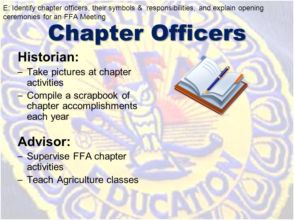 Historian: – Take pictures at chapter activities – Compile a scrapbook of chapter accomplishments each year Advisor: – Supervise FFA chapter activitie