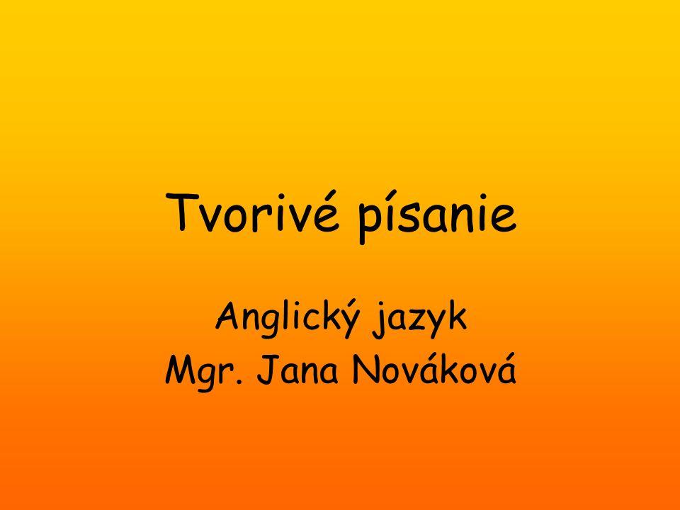 Tvorivé písanie Anglický jazyk Mgr. Jana Nováková