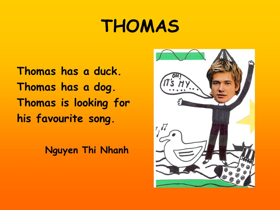 THOMAS Thomas has a duck. Thomas has a dog. Thomas is looking for his favourite song.