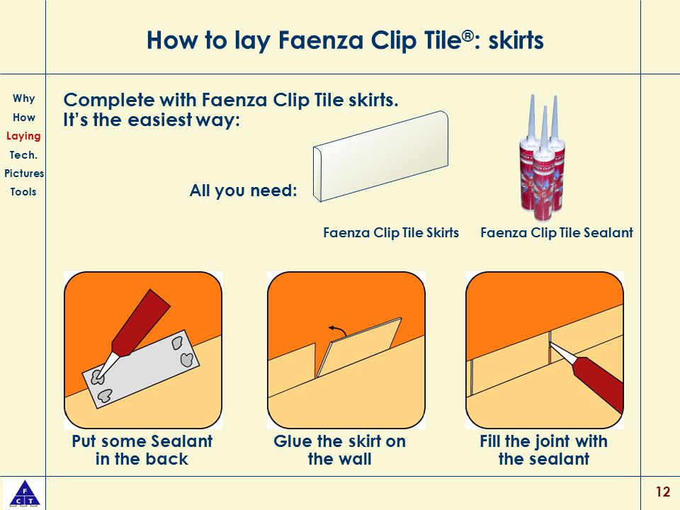 12 How to lay Faenza Clip Tile ® : skirts Why How Laying Tech. Pictures Tools Complete with Faenza Clip Tile skirts. It's the easiest way: Put some Se