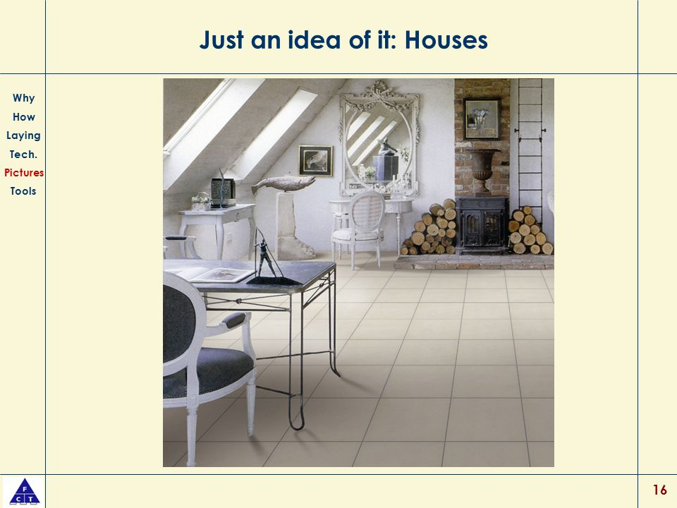 16 Just an idea of it: Houses Why How Laying Tech. Pictures Tools