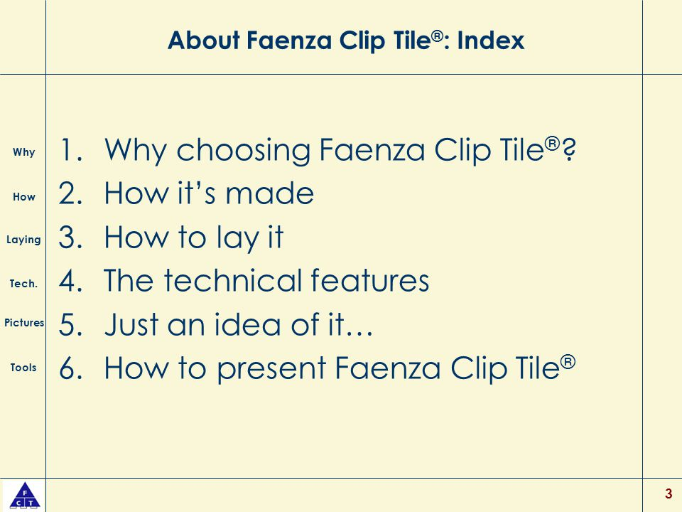 4 Why choosing Faenza Clip Tile ® : 1 Easy and quick laying with a final, guaranteed, beautiful result Laying without glue and fillers for joints Why How Laying Tech.