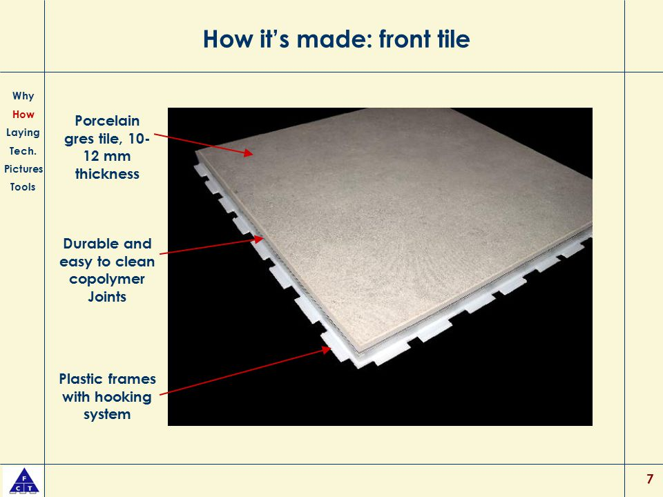 7 How it's made: front tile Why How Laying Tech. Pictures Tools Porcelain gres tile, 10- 12 mm thickness Durable and easy to clean copolymer Joints Pl