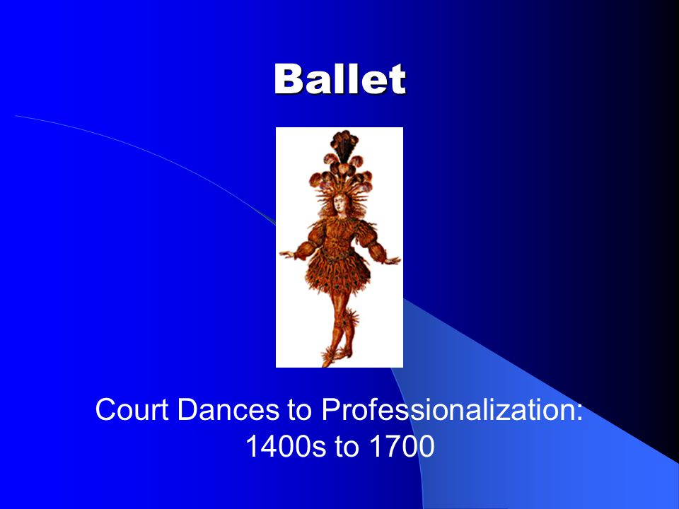 Ballet Court Dances to Professionalization: 1400s to 1700