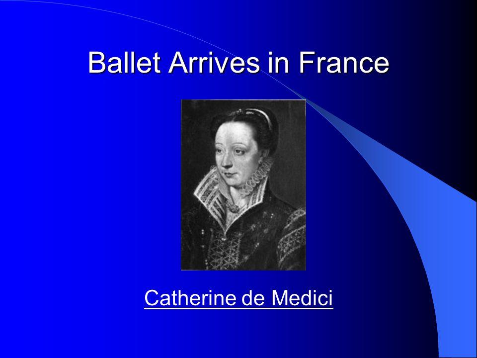 Ballet Arrives in France Catherine de Medici