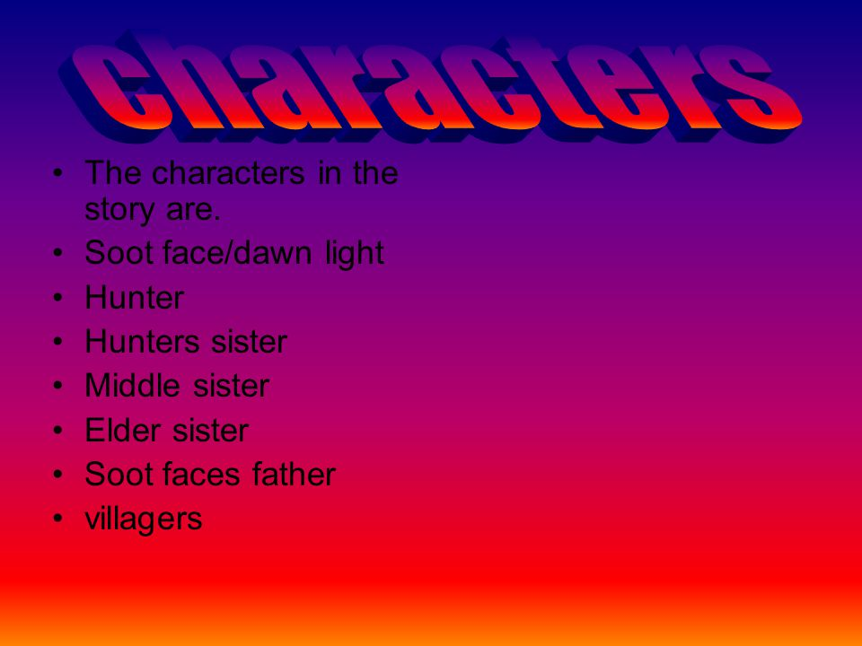 The characters in the story are.