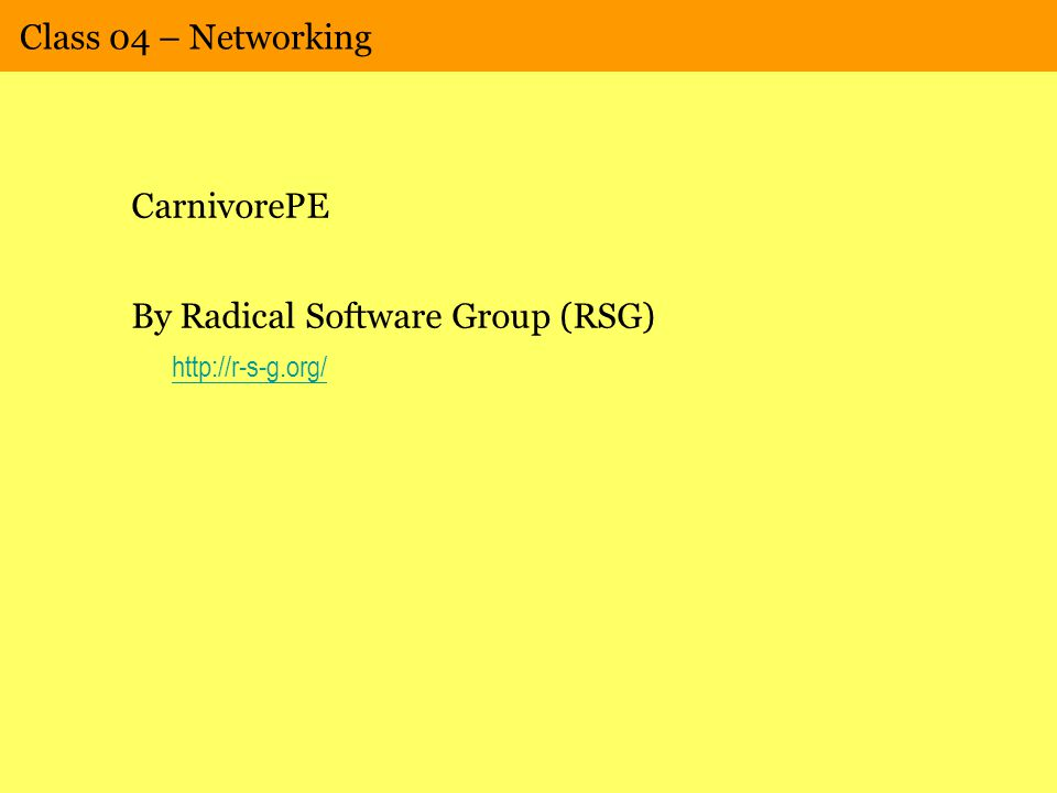 Class 04 – Networking CarnivorePE By Radical Software Group (RSG) http://r-s-g.org/