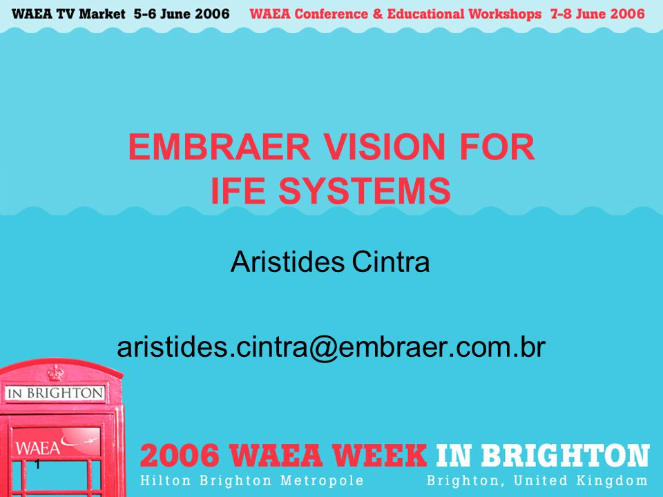 1 EMBRAER VISION FOR IFE SYSTEMS Aristides Cintra aristides.cintra@embraer.com.br